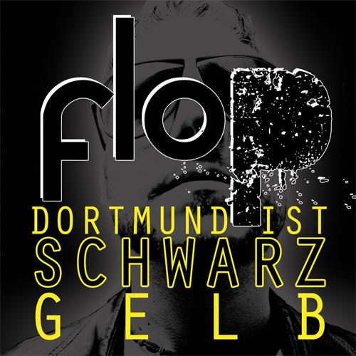 """FloP - """"Dortmund ist schwarz gelb"""""""